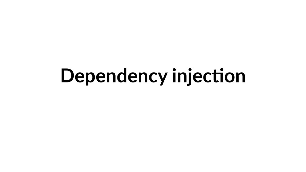 Dependency injec9on