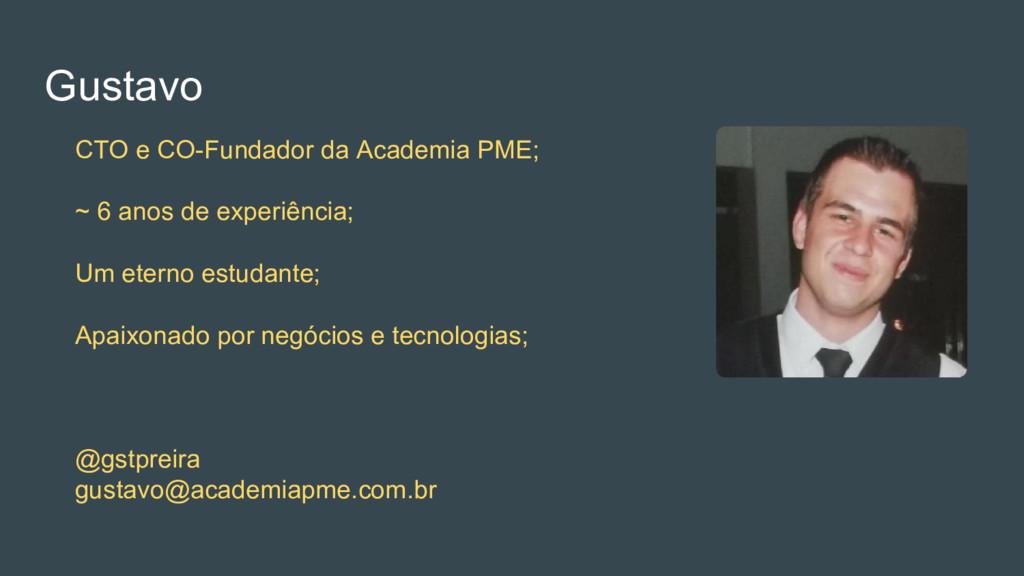 Gustavo CTO e CO-Fundador da Academia PME; ~ 6 ...