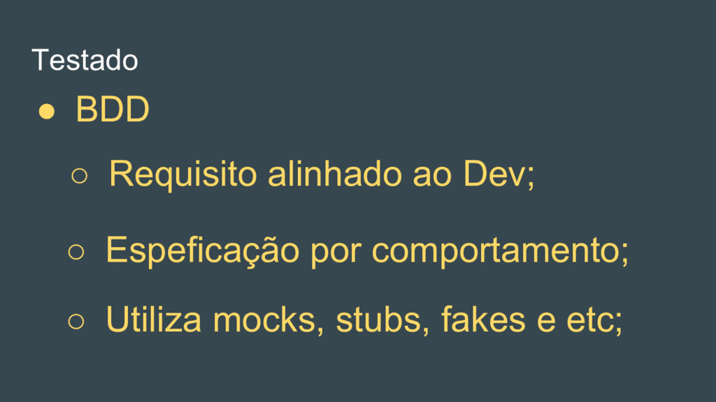 ○ Utiliza mocks, stubs, fakes e etc; ○ Espefica...