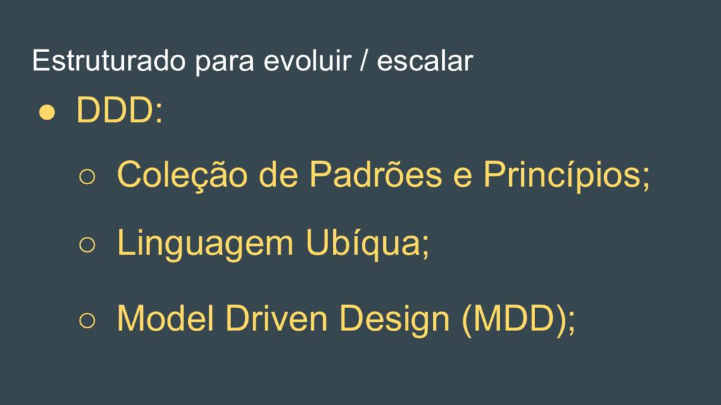 ○ Model Driven Design (MDD); ○ Linguagem Ubíqua...