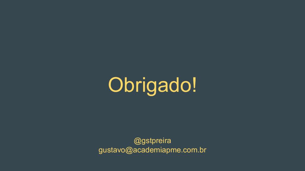 Obrigado! @gstpreira gustavo@academiapme.com.br