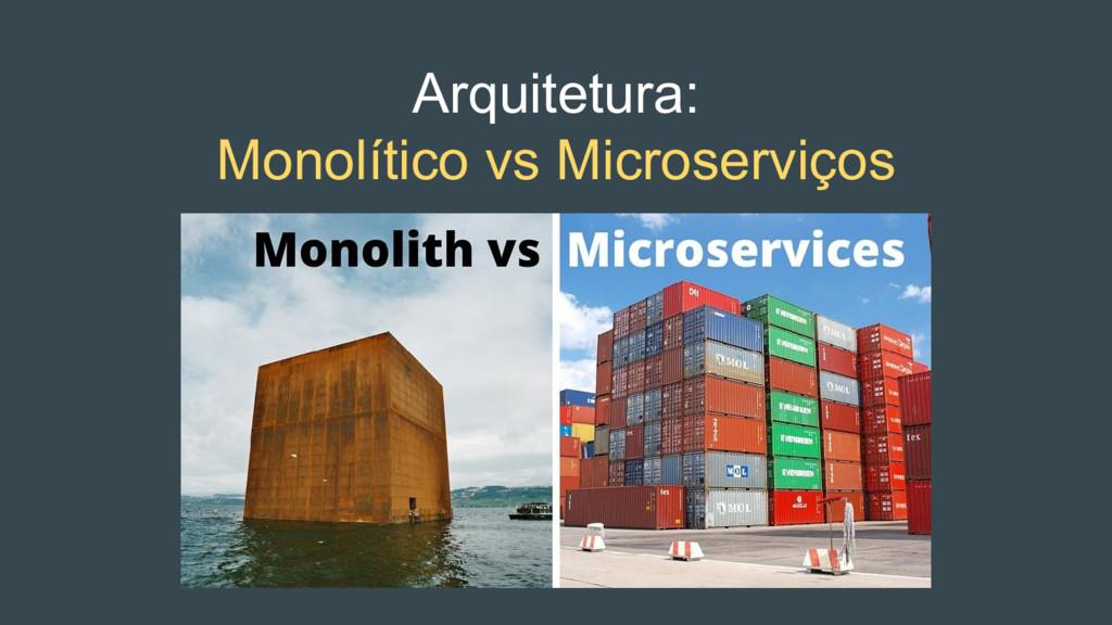 Arquitetura: Monolítico vs Microserviços