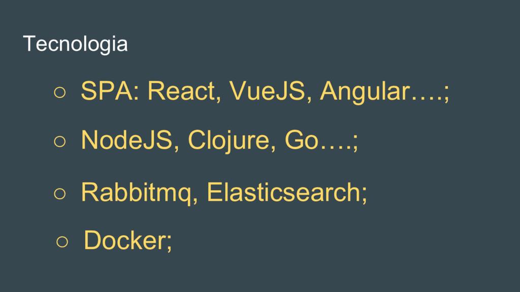 ○ Rabbitmq, Elasticsearch; ○ NodeJS, Clojure, G...