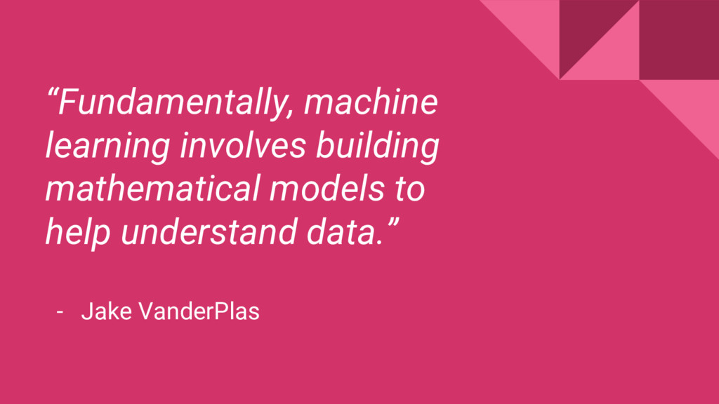 """Fundamentally, machine learning involves build..."