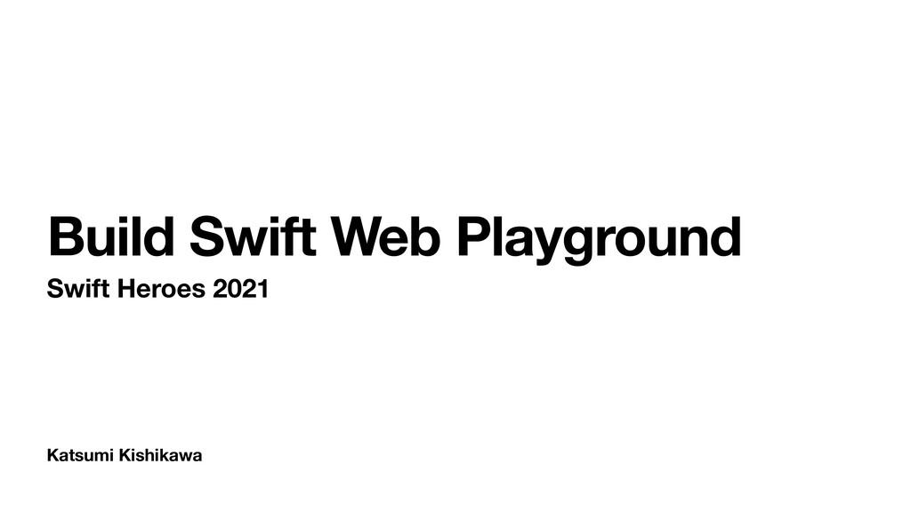 Katsumi Kishikawa Build Swift Web Playground Sw...