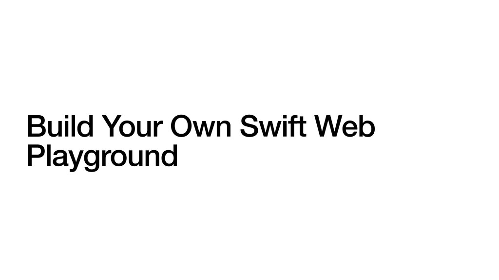Build Your Own Swift Web Playground