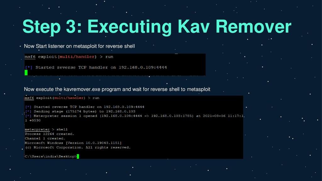 Step 3: Executing Kav Remover Now Start listene...