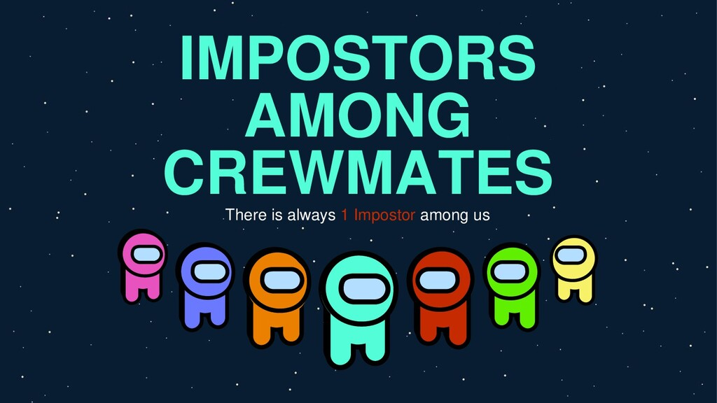 IMPOSTORS AMONG CREWMATES There is always 1 Imp...