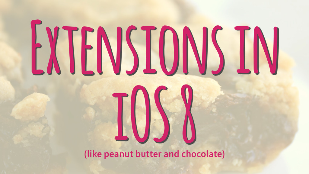 Extensions in iOS 8 (like peanut butter and cho...