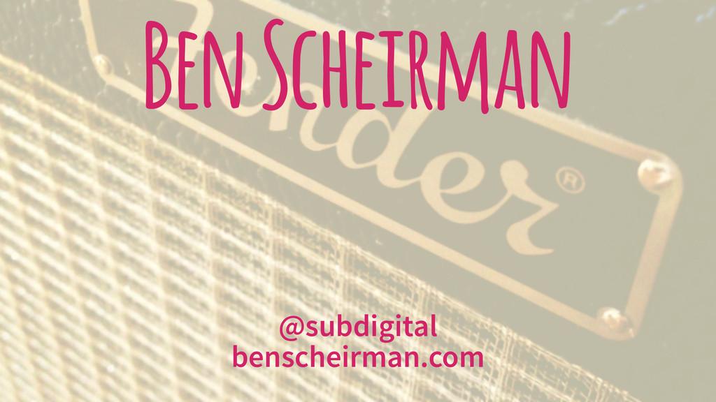 Ben Scheirman @subdigital benscheirman.com
