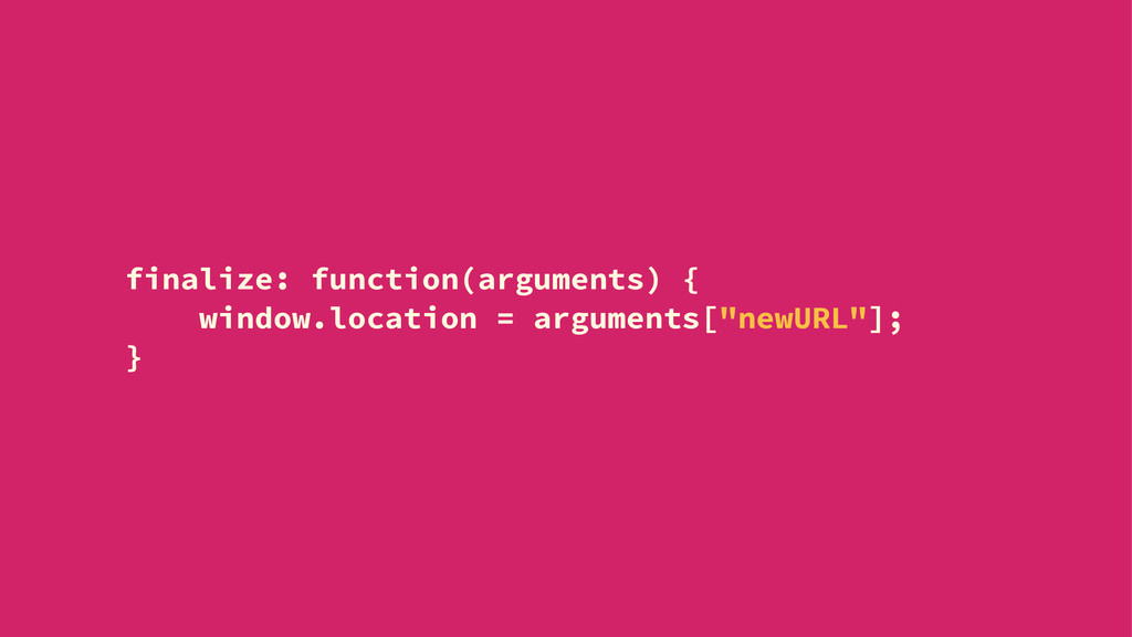 finalize: function(arguments) { window.location...