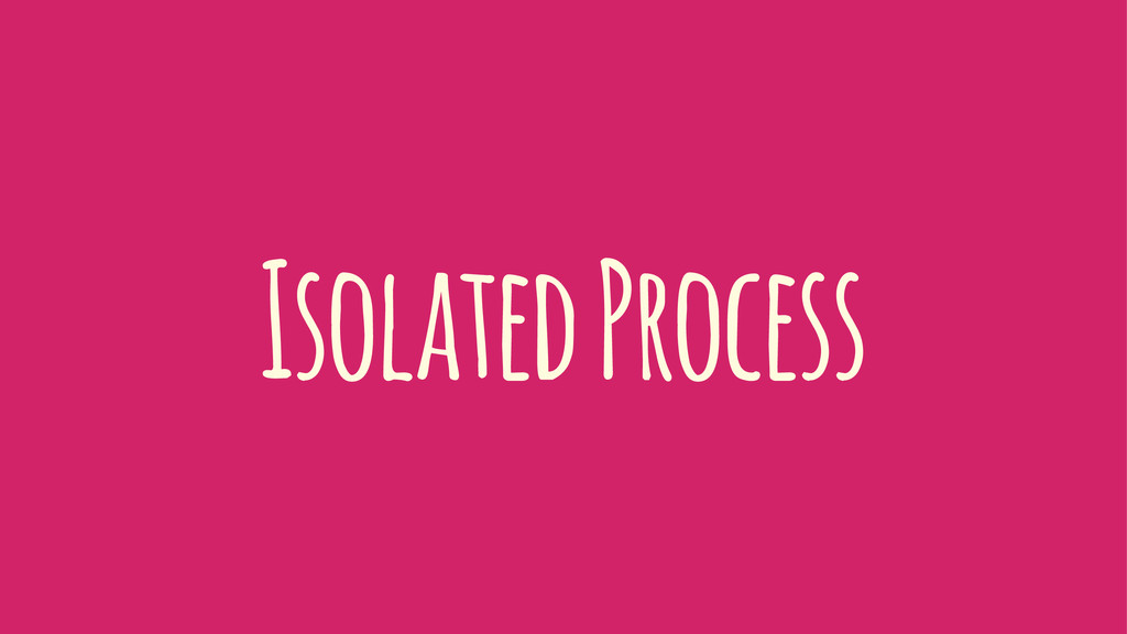 Isolated Process