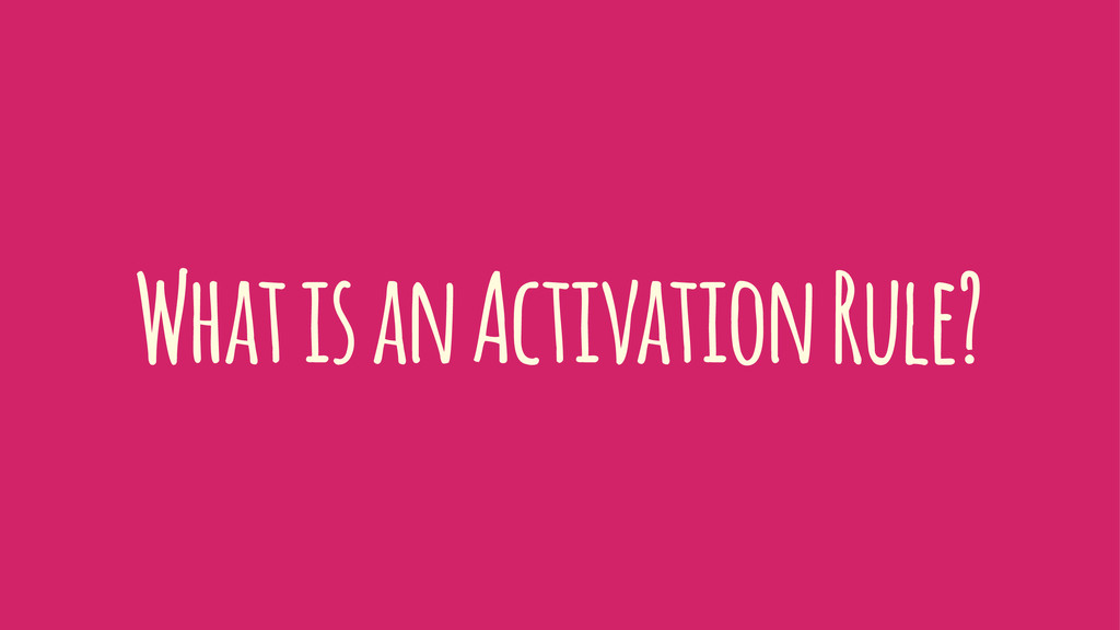 What is an Activation Rule?