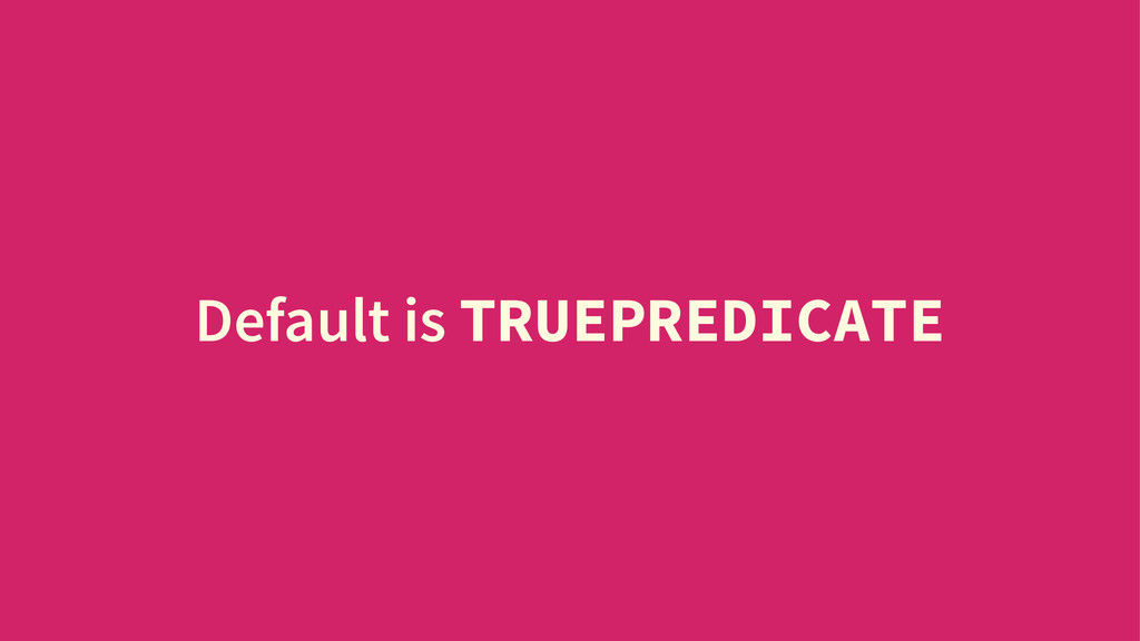 Default is TRUEPREDICATE