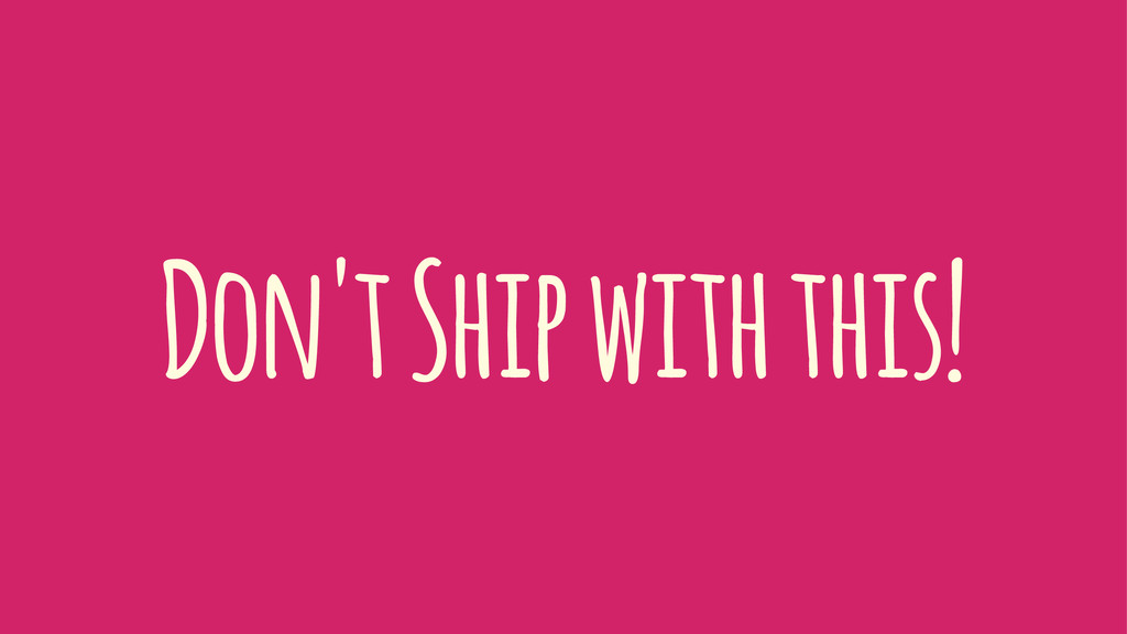 Don't Ship with this!