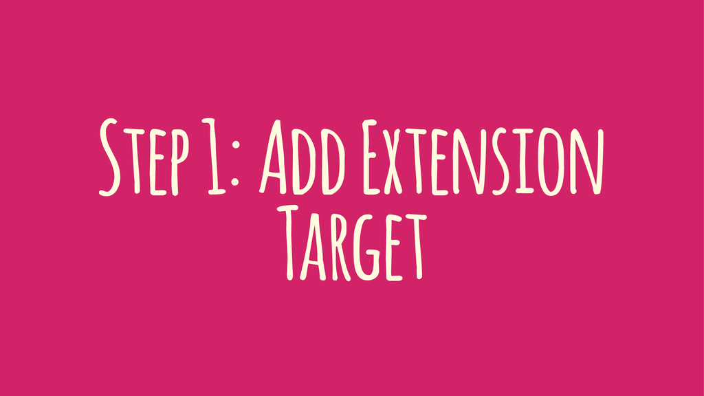 Step 1: Add Extension Target