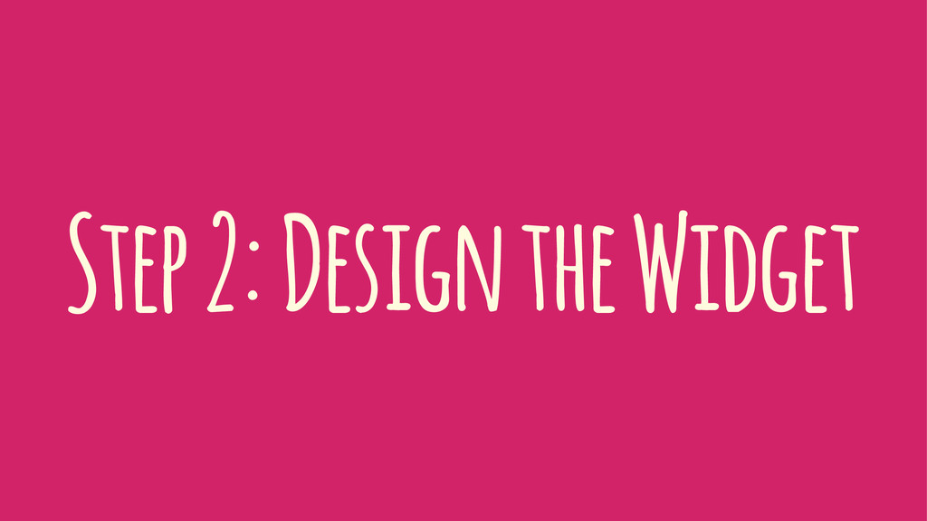 Step 2: Design the Widget