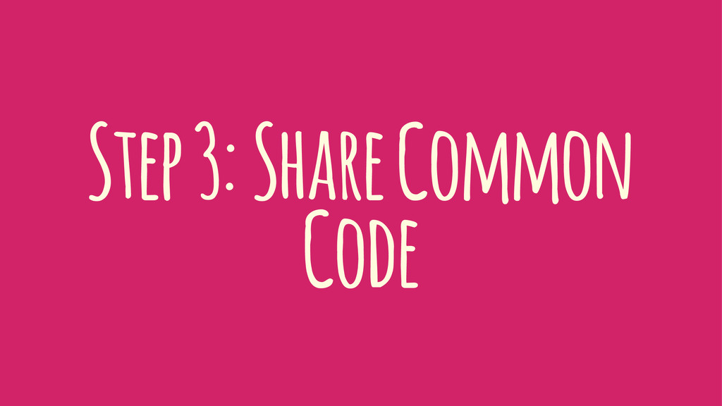 Step 3: Share Common Code