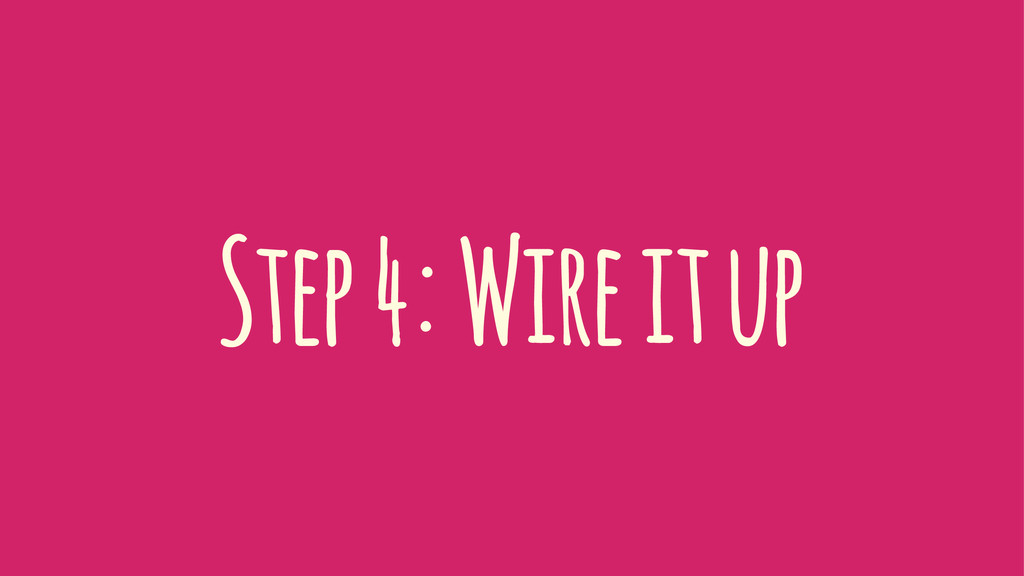 Step 4: Wire it up