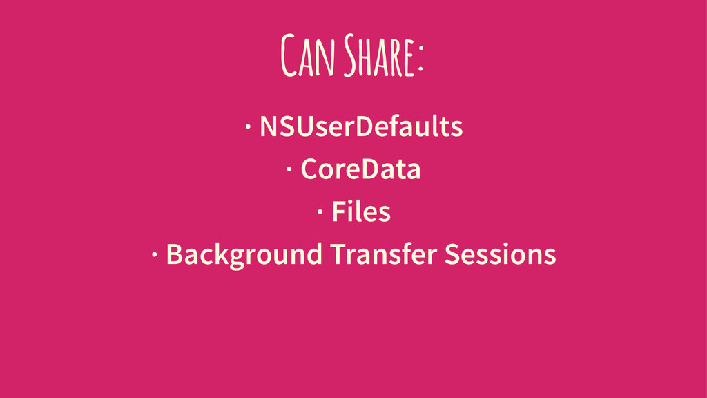 Can Share: · NSUserDefaults · CoreData · Files ...