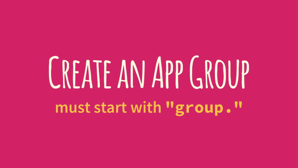 "Create an App Group must start with ""group."""
