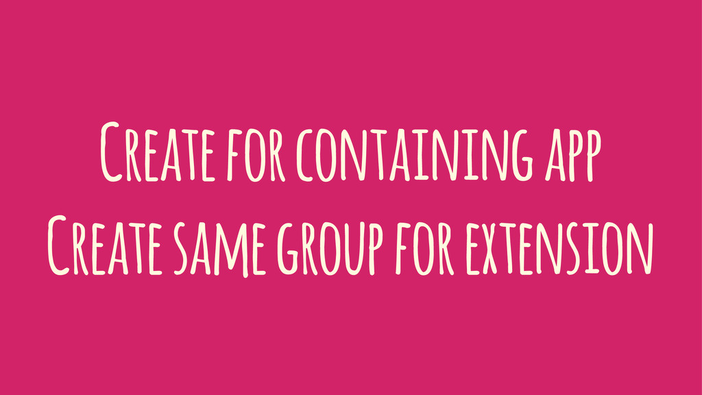Create for containing app Create same group for...