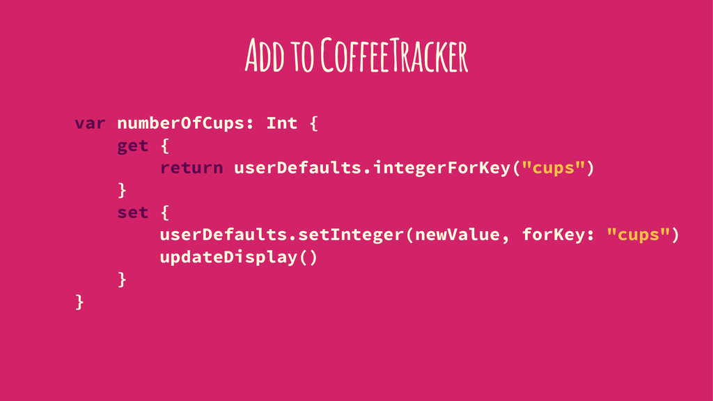 Add to CoffeeTracker var numberOfCups: Int { ge...