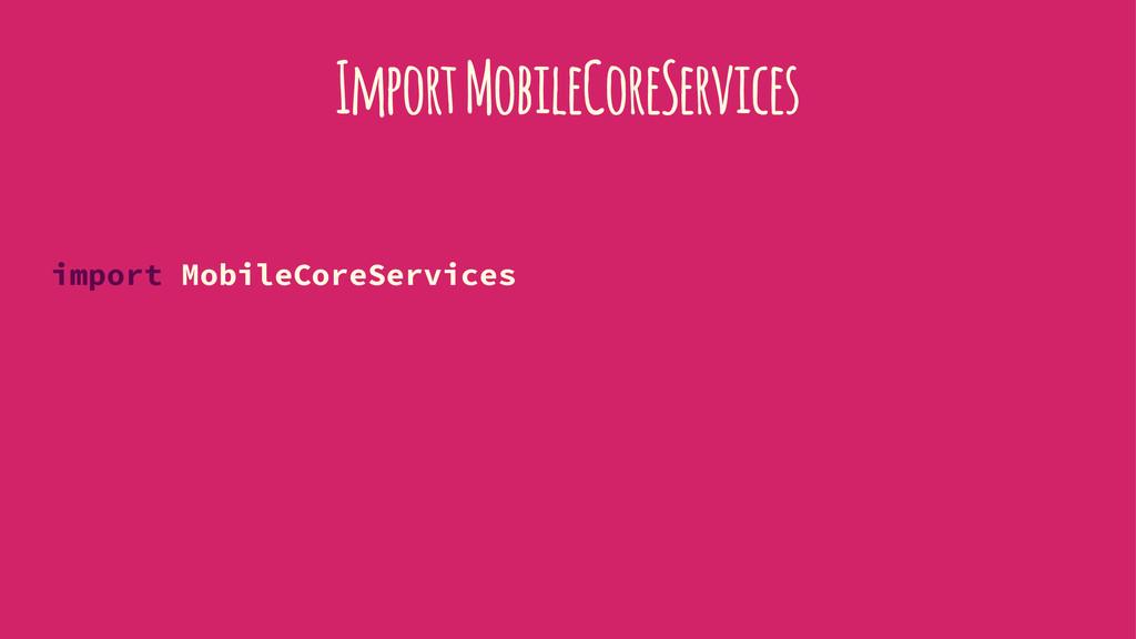 Import MobileCoreServices import MobileCoreServ...