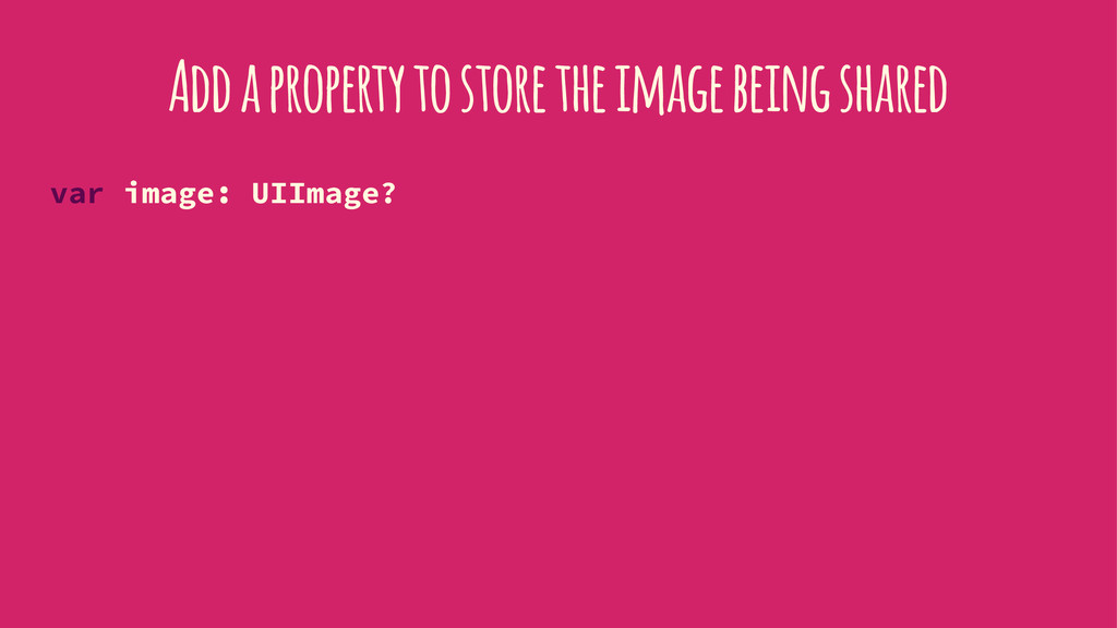 Add a property to store the image being shared ...