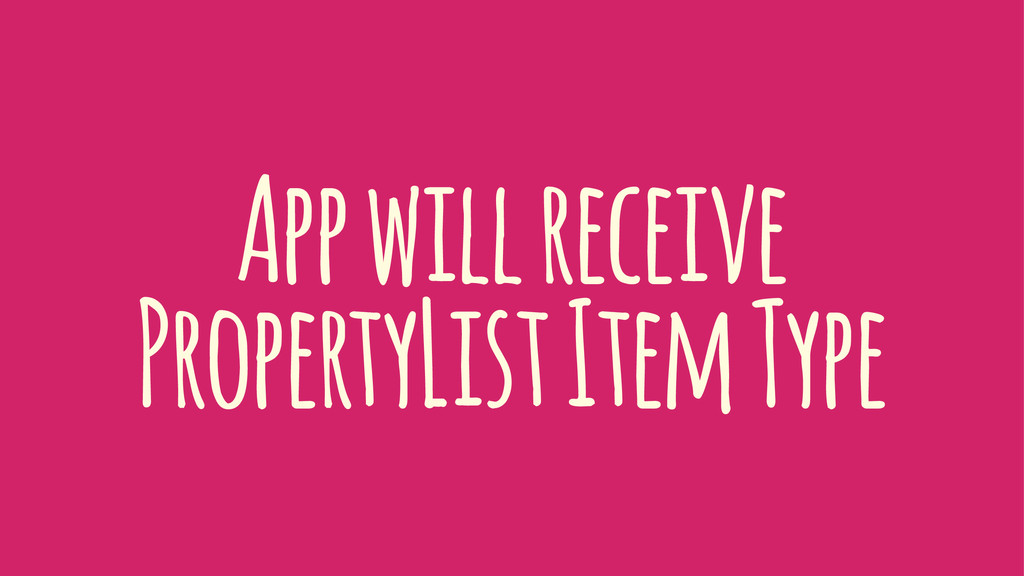 App will receive PropertyList Item Type