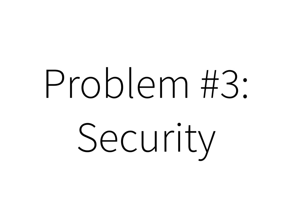 Problem #3: Security