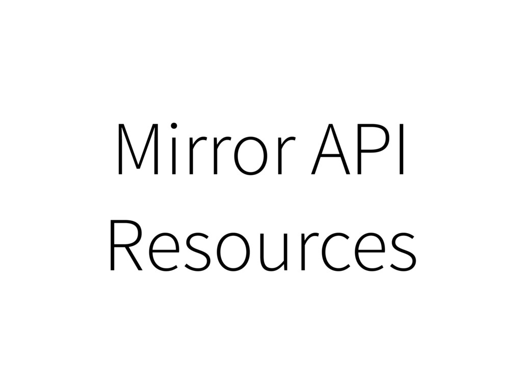 Mirror API Resources