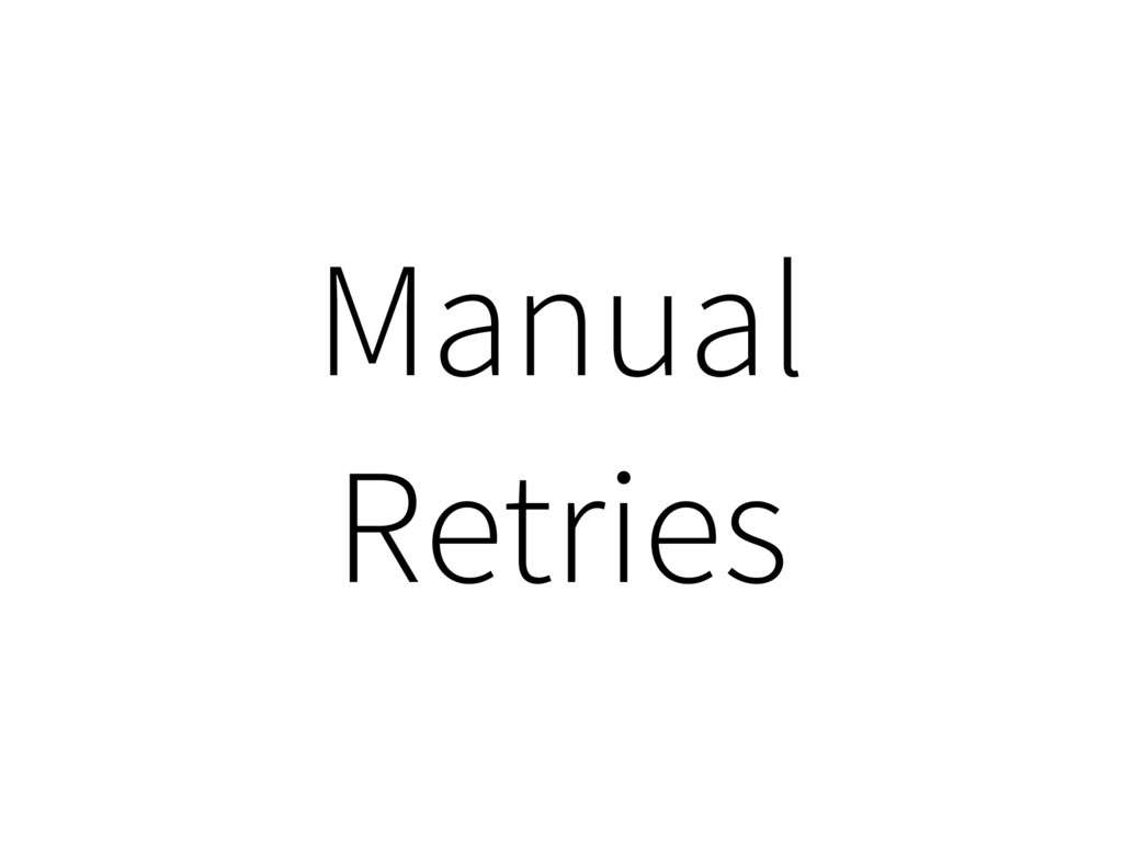 Manual Retries