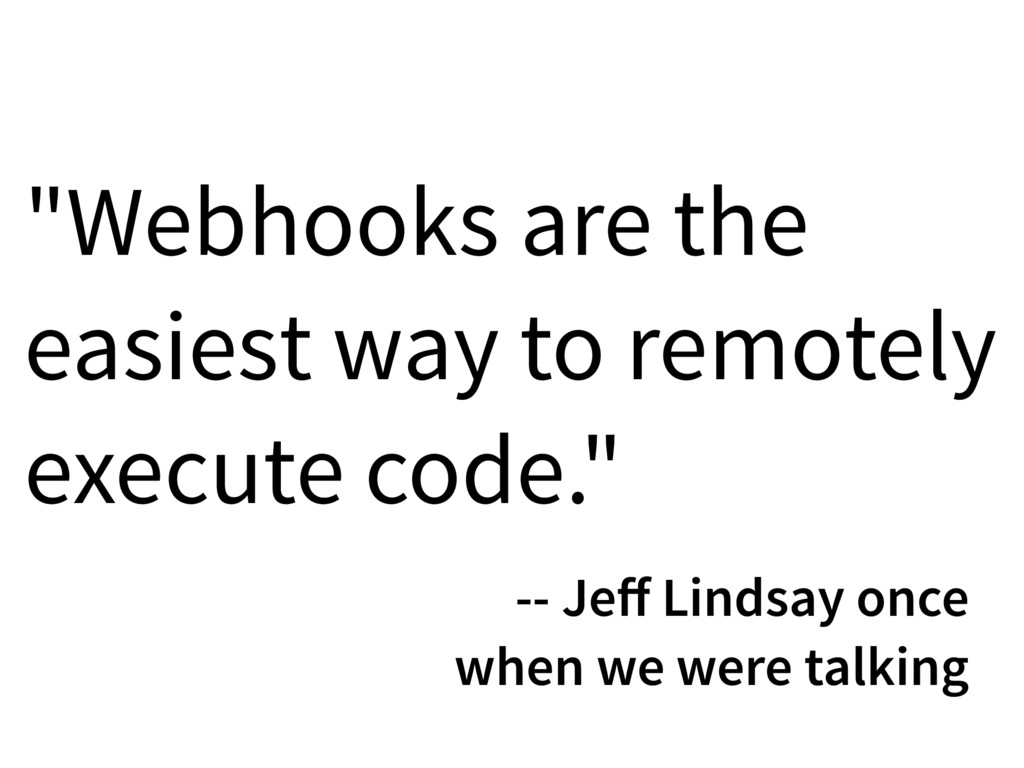 """Webhooks are the easiest way to remotely execu..."