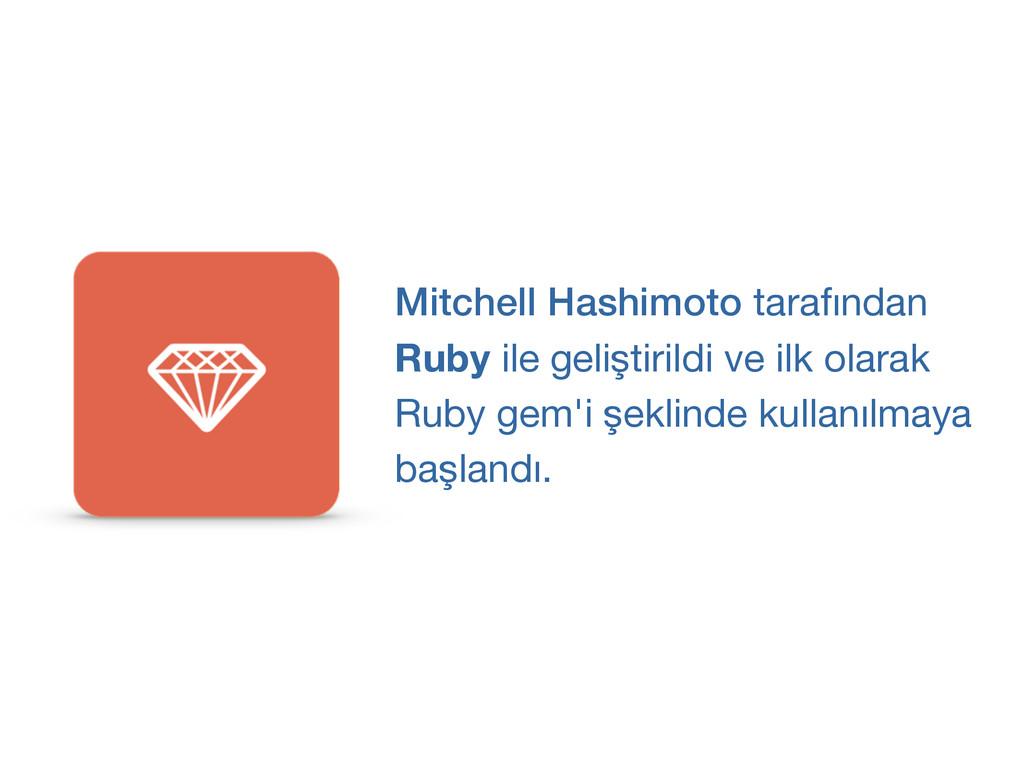 Mitchell Hashimoto tarafından  Ruby ile gelişti...
