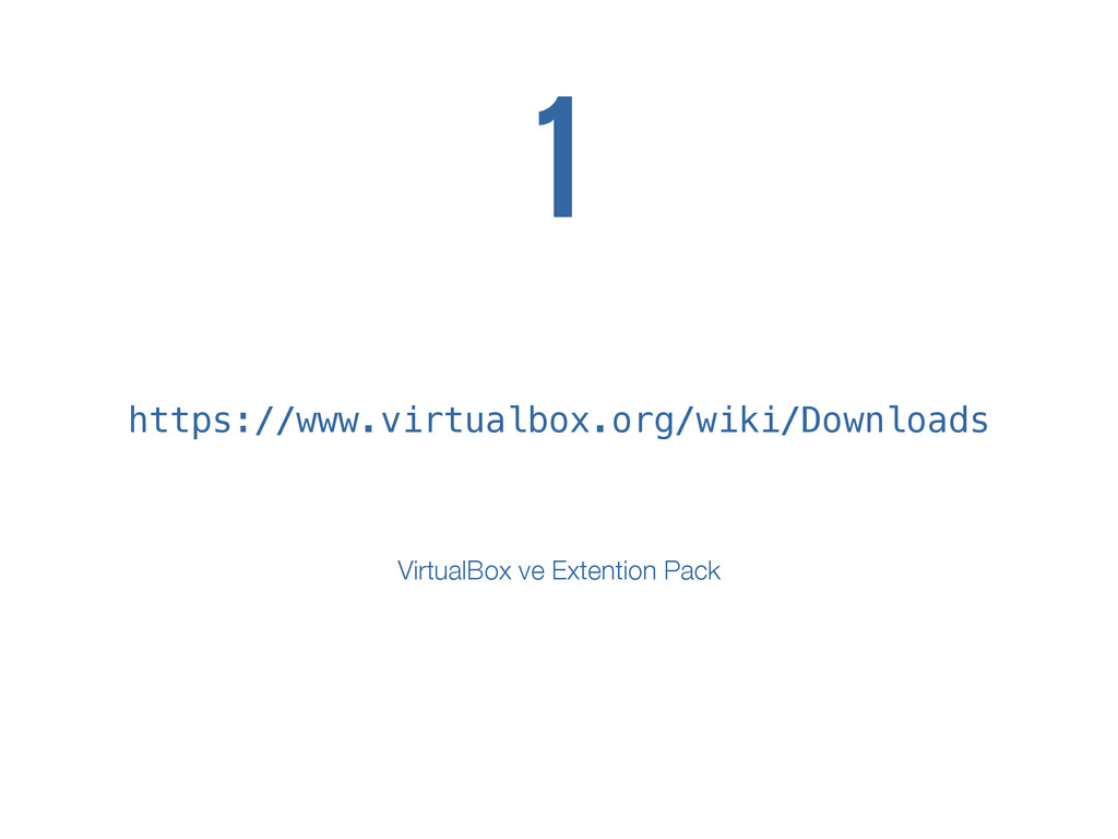 https://www.virtualbox.org/wiki/Downloads 1 Vir...