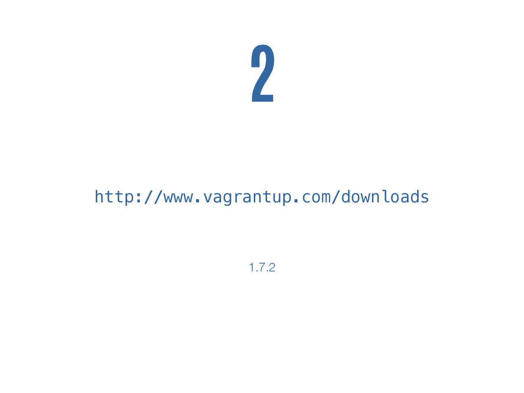 http://www.vagrantup.com/downloads 2 1.7.2