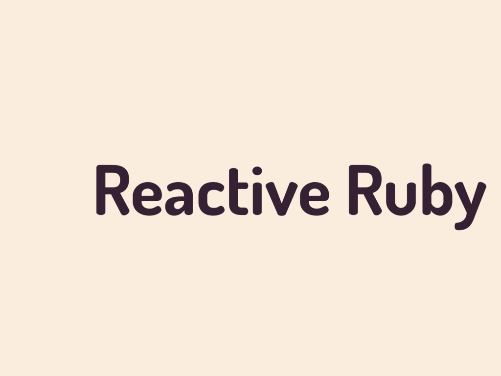 Reactive Ruby