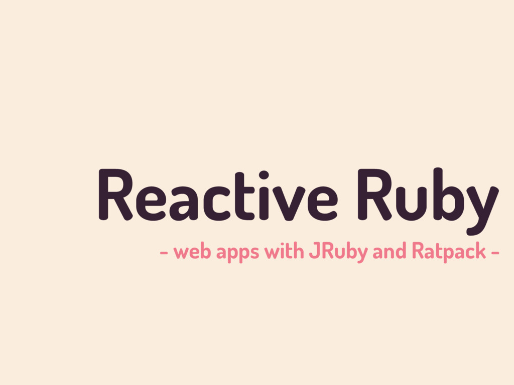 Reactive Ruby - web apps with JRuby and Ratpack...