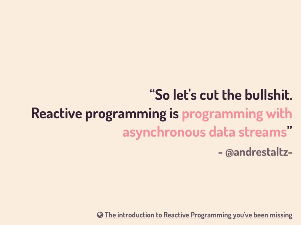 """So let's cut the bullshit. Reactive programmi..."