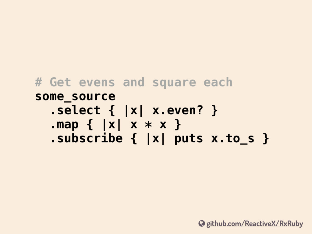 # Get evens and square each some_source .select...