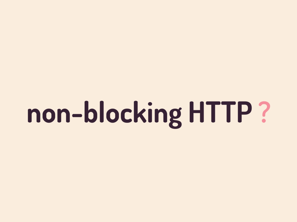 non-blocking HTTP ?