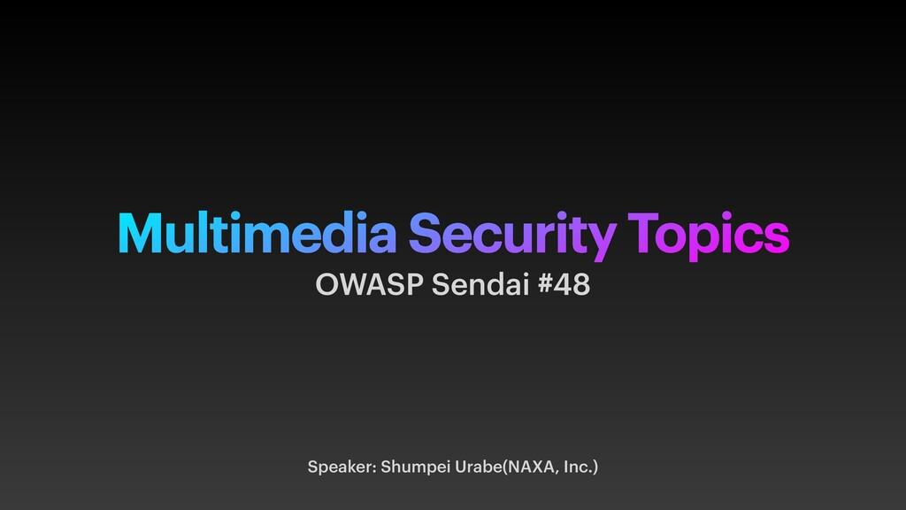 Multimedia Security Topics Speaker: Shumpei Ura...
