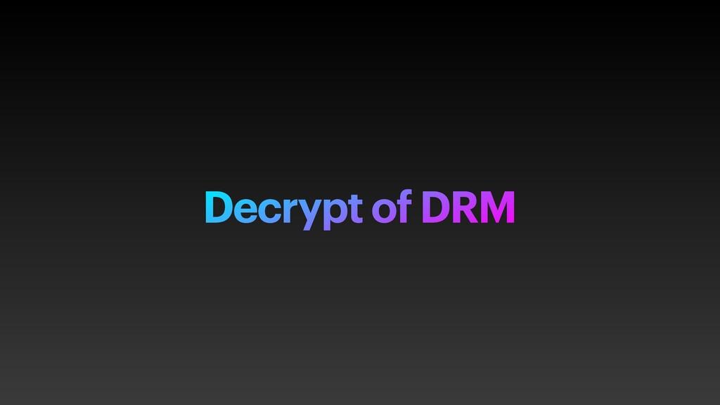 Decrypt of DRM
