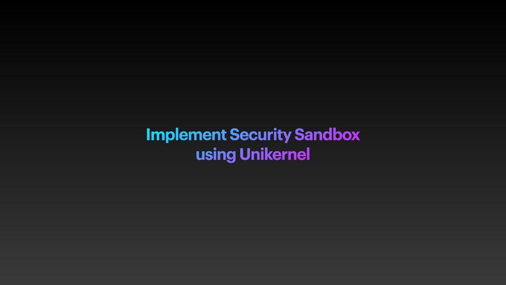 Implement Security Sandbox using Unikernel