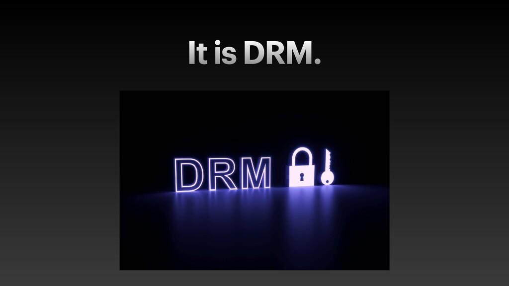 It is DRM.