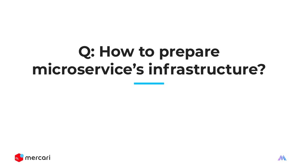 Q: How to prepare microservice's infrastructure?