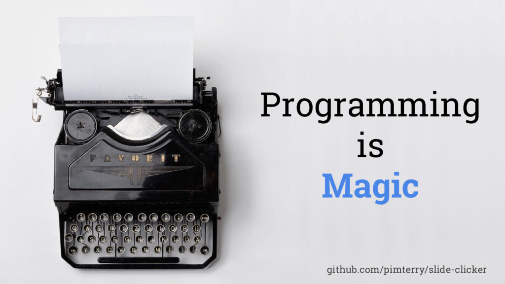 Programming is Magic github.com/pimterry/slide-...