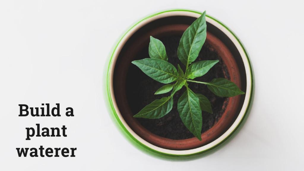 Build a plant waterer