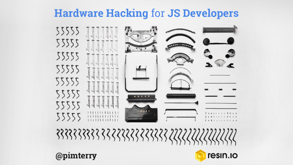 @pimterry Hardware Hacking for JS Developers